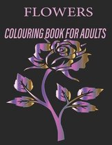 Flowers Colouring Book for Adults: Flowers Coloring Book For Adults