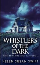 Whistlers Of The Dark (Tales From The Dark Past Book 4)