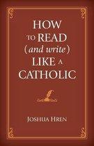 How to Read (and Write) Like a Catholic
