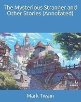The Mysterious Stranger and Other Stories (Annotated)