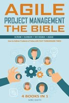 Agile Project Management The Bible: How to Deliver Products of Value with FAST TURNAROUND TIMES