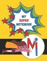 M: My Super Notebook - Monogrammed Superhero Notebook For Kids