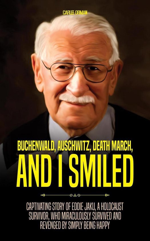 Boek cover Buchenwald, Auschwitz, Death March, and I Smiled : Captivating Story of Eddie Jaku, a Holocaust Survivor, who Miraculously Survived and Revenged by Simply being Happy van Carlee Orman (Onbekend)