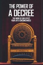 The Power Of A Decree: The Word Of God Effect Your Life & Circumstances