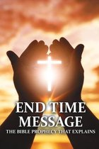 End Time Message: The Bible Prophecy That Explains: The Game Of Life