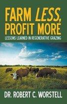 Farm Less, Profit More