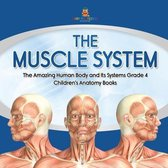 The Muscle System The Amazing Human Body and Its Systems Grade 4 Children's Anatomy Books