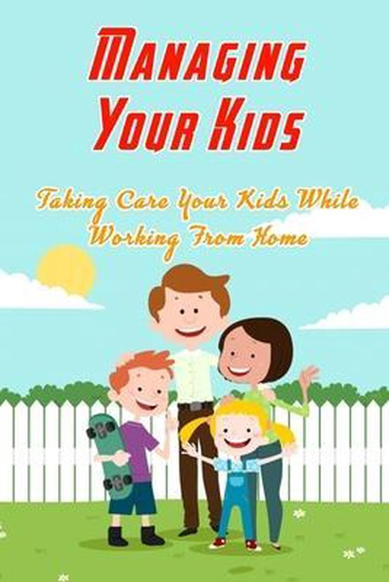 Managing Your Kids: Taking Care Your Kids While Working From Home