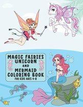 Magic Fairies, Unicorn And Mermaid Coloring Book for Kids Ages 4-8