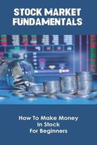 Stock Market Fundamentals: How To Make Money In Stock For Beginners