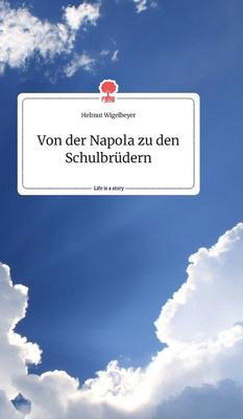 Von der Napola zu den Schulbrudern. Life is a Story - story.one