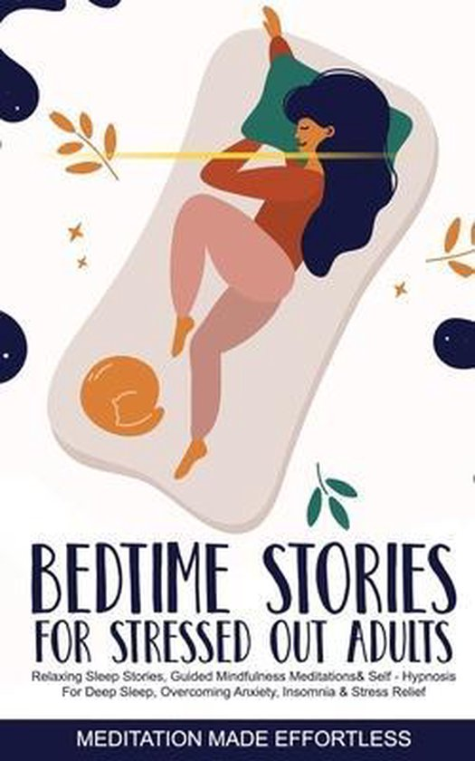 Bedtime Stories for Stressed Out Adults Relaxing Sleep Stories, Guided Mindfulness Meditations & Self-Hypnosis For Deep Sleep, Overcoming Anxiety, Insomnia & Stress Relief