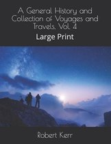 A General History and Collection of Voyages and Travels, Vol. 4
