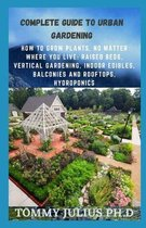 Complete Guide To Urban Gardening: How to Grow Plants, No Matter Where You Live