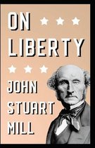 John Stuart Mill On Liberty (Illustrated Edition)