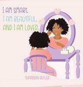 I Am Smart, I Am Beautiful, And I Am Loved