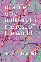 of a life only ordinary to the rest of the world