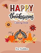 Happy Thanksgiving Coloring Book for Toddlers: Fun and Easy Thanksgiving Coloring Book, Perfect Thanksgiving Gift for Children, Turkey lovers, Feast,