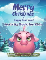 Merry Christmas & Happy New Year! Activity Book for Kids: A Creative Holiday Coloring, Drawing, Tracing, Mazes, Puzzle Art, And More: