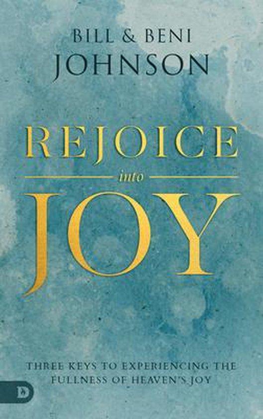 Boek cover Rejoice Into Joy van Bill Johnson (Paperback)