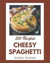 250 Cheesy Spaghetti Recipes