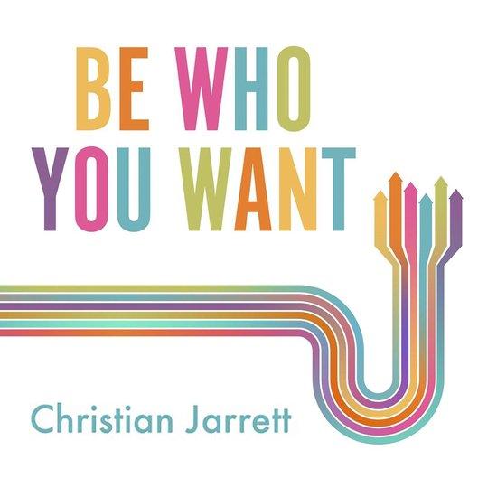 Boek cover Be Who You Want van Christian Jarrett (Onbekend)