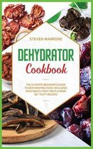 Dehydrator Cookbook: The Ultimate Beginner's Guide to Dehydrating Food