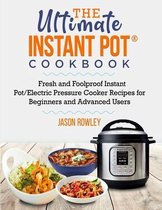 The Ultimate Instant Pot(R) Cookbook: Fresh and Foolproof Instant Pot/Electric Pressure Cooker Recipes for Beginners and Advanced Users