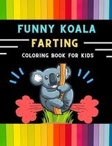 Funny koala farting coloring book for kids: Funny & easy collection of silly koala coloring book for kids, toddlers, boys & girls