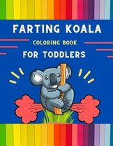 Farting koala coloring book for toddlers: Funny & easy collection of silly koala coloring book for kids, toddlers, boys & girls