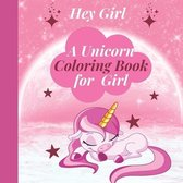 Hey Girl! A Unicorn Coloring Book for Girl