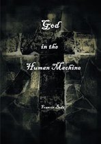 God in the Human Machine - a theobiography
