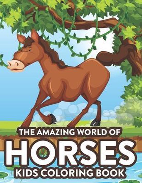 The Amazing World Of Horses Kids Coloring Book