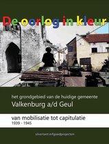 De oorlog in kleur. Het grondgebied van de huidige gemeente Valkenburg a/d Geul van mobilisatie tot capitulatie 1939-1945.