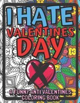 I Hate Valentines Day: A Funny Anti Valentines Coloring Book