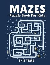 Mazes Puzzle Book for Kids 8-12 Years
