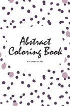 Abstract Patterns Coloring Book for Teens and Young Adults (6x9 Coloring Book / Activity Book)