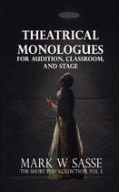 Theatrical Monologues for Audition, Classroom, and Stage