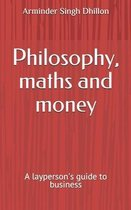 Philosophy, maths and money