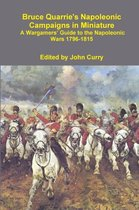 Bruce Quarrie's Napoleonic Campaigns in Miniature A Wargamers' Guide to the Napoleonic Wars 1796-1815