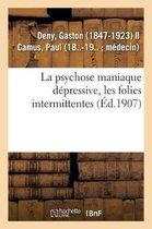 La psychose maniaque depressive, les folies intermittentes