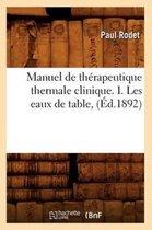 Manuel de therapeutique thermale clinique. I. Les eaux de table, (Ed.1892)