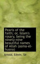 Pearls of the Faith; Or, Islam's Rosary, Being the Ninety-Nine Beautiful Names of Allah (Asma-El-Hus