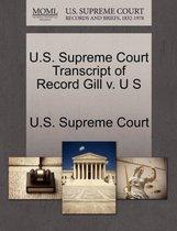 U.S. Supreme Court Transcript of Record Gill V. U S