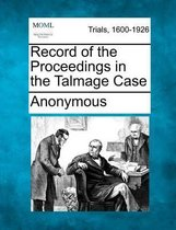 Record of the Proceedings in the Talmage Case