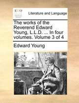 The Works of the Reverend Edward Young, L.L.D. ... in Four Volumes. Volume 3 of 4