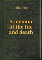 A Memoir of the Life and Death
