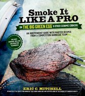 Boek cover Smoke It Like a Pro on the Big Green Egg & Other Ceramic Cookers van Eric Mitchell