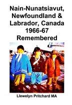 Nain-Nunatsiavut, Newfoundland and Labrador, Canada 1966-67 Remembered