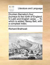 Drunken Barnaby's Four Journeys to the North of England. in Latin and English Verse. ... to Which Is Added, Bessy Bell, with a Compleat Index